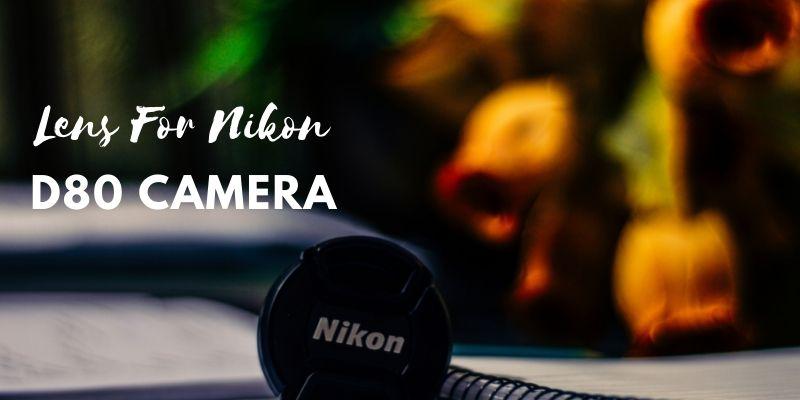 Lens For Nikon D80 Camera