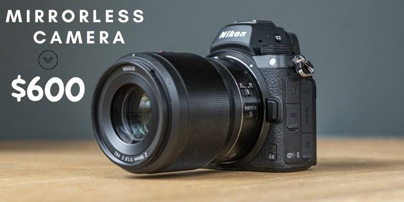Best Mirrorless Camera Under $600