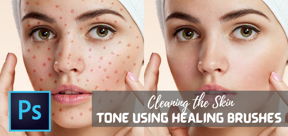 Cleaning the Skin Tone Using Healing Brushes
