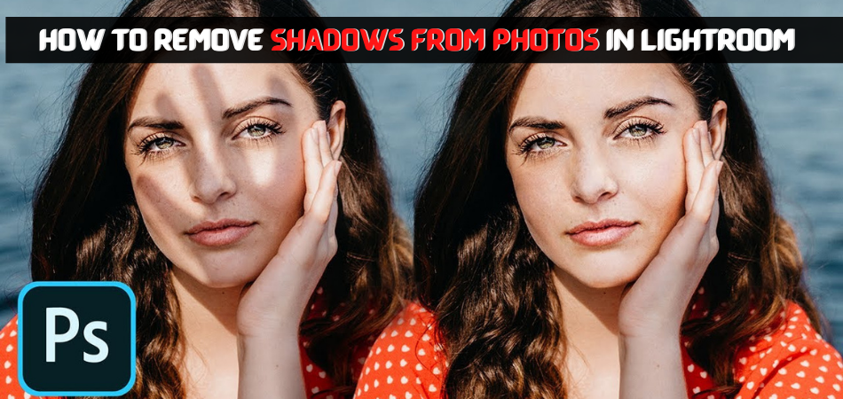How to Remove Shadows from Photos in Lightroom
